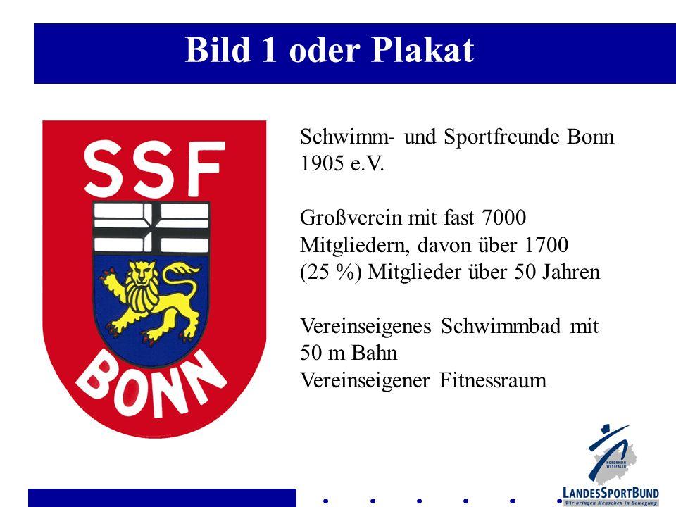 Bild 1 oder Plakat Schwimm- und Sportfreunde Bonn 1905 e.V. Großverein mit fast 7000 Mitgliedern, davon über 1700 (25 %) Mitglieder über 50 Jahren Ver