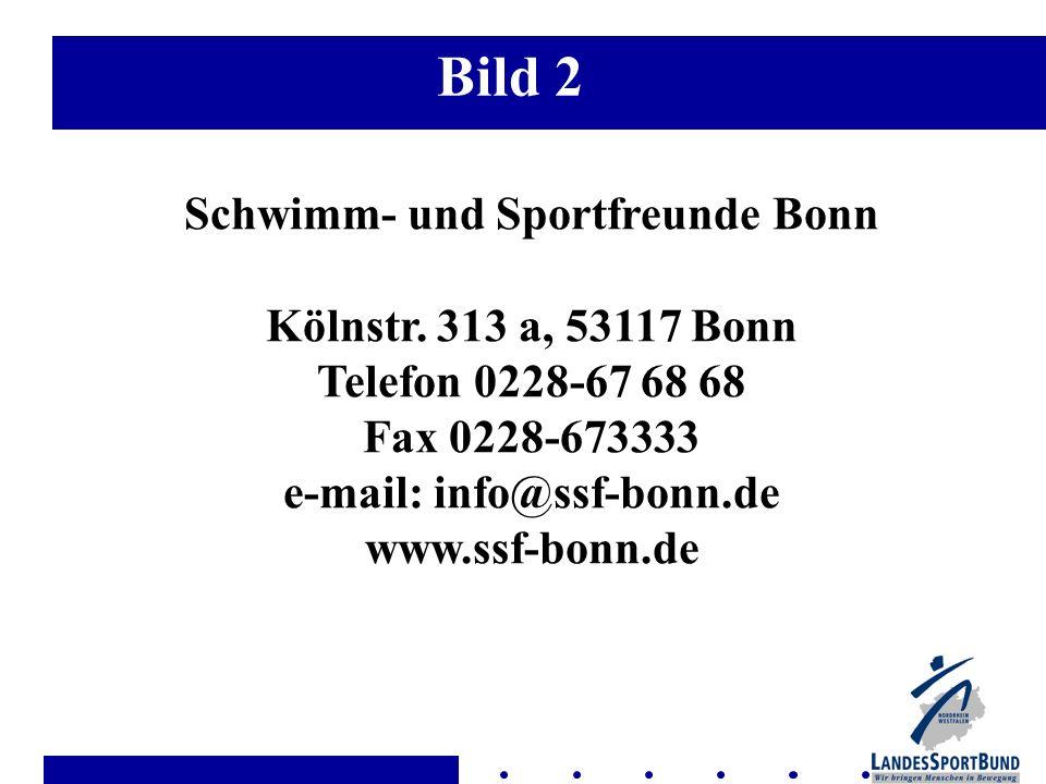 Bild 2 Schwimm- und Sportfreunde Bonn Kölnstr. 313 a, 53117 Bonn Telefon 0228-67 68 68 Fax 0228-673333 e-mail: info@ssf-bonn.de www.ssf-bonn.de