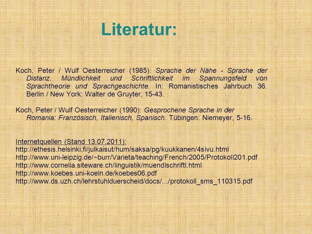 Literatur: Koch, Peter / Wulf Oesterreicher (1985): Sprache der Nähe - Sprache der Distanz. Mündlichkeit und Schriftlichkeit im Spannungsfeld von Spra