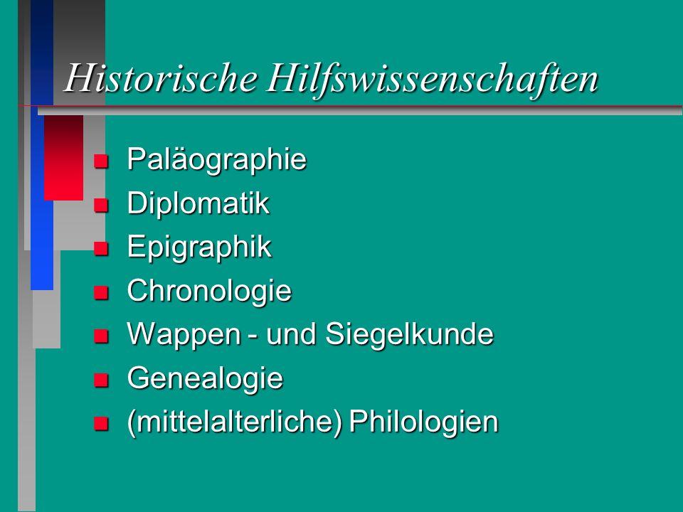 Historische Hilfswissenschaften Paläographie Paläographie Diplomatik Diplomatik Epigraphik Epigraphik Chronologie Chronologie Wappen - und Siegelkunde