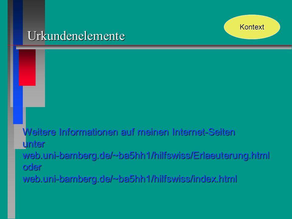 Urkundenelemente Kontext Weitere Informationen auf meinen Internet-Seiten unter web.uni-bamberg.de/~ba5hh1/hilfswiss/Erlaeuterung.html oder web.uni-ba