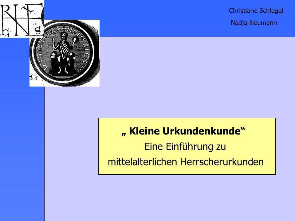 Kleine Urkundenkunde Eine Einführung zu mittelalterlichen Herrscherurkunden Christiane Schlegel Nadja Neumann