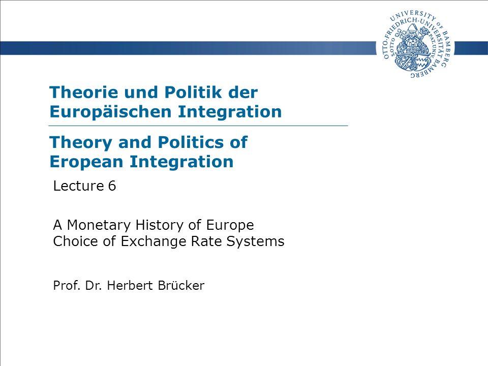 Theorie und Politik der Europäischen Integration Prof. Dr. Herbert Brücker Lecture 6 A Monetary History of Europe Choice of Exchange Rate Systems Theo