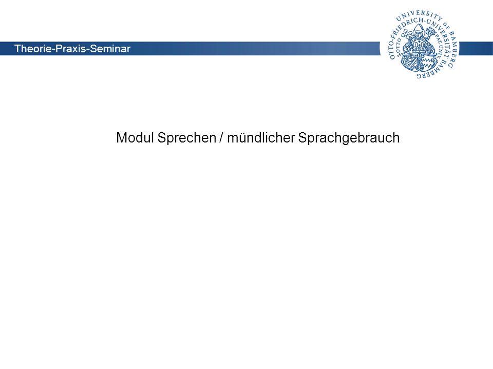 Lehrstuhl für Didaktik der deutschen Sprache und Literatur Theorie-Praxis-Seminar Modul Sprechen / Mündlicher Sprachgebrauch Theorie-Praxis-Seminar Mo