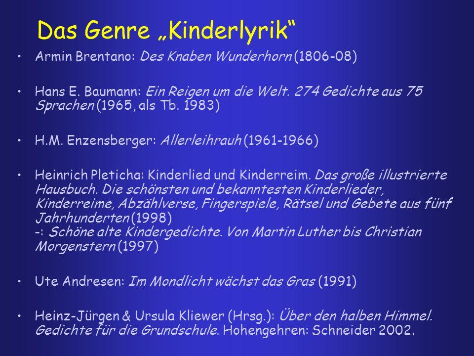 Das Genre Kinderlyrik Armin Brentano: Des Knaben Wunderhorn (1806-08) Hans E. Baumann: Ein Reigen um die Welt. 274 Gedichte aus 75 Sprachen (1965, als