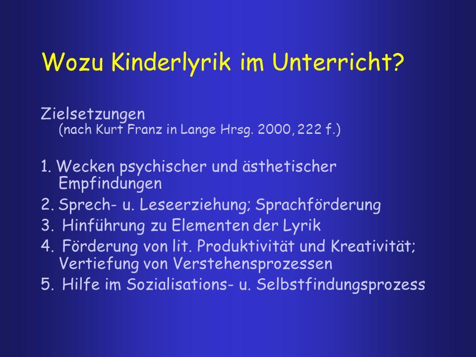 Wozu Kinderlyrik im Unterricht? Zielsetzungen (nach Kurt Franz in Lange Hrsg. 2000, 222 f.) 1. Wecken psychischer und ästhetischer Empfindungen 2. Spr