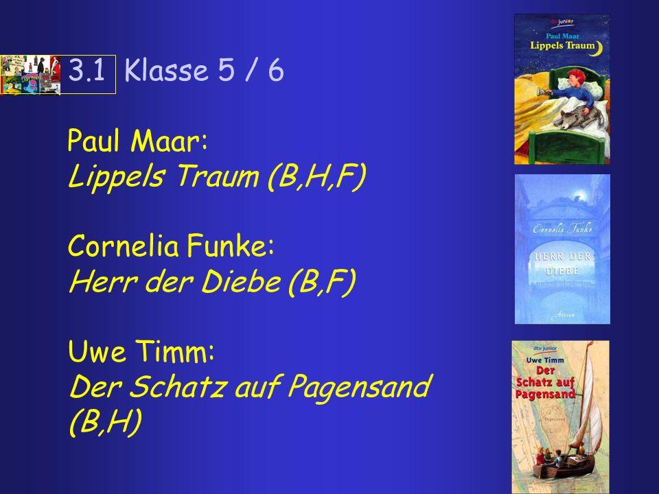 3.1 Klasse 5 / 6 Paul Maar: Lippels Traum (B,H,F) Cornelia Funke: Herr der Diebe (B,F) Uwe Timm: Der Schatz auf Pagensand (B,H)