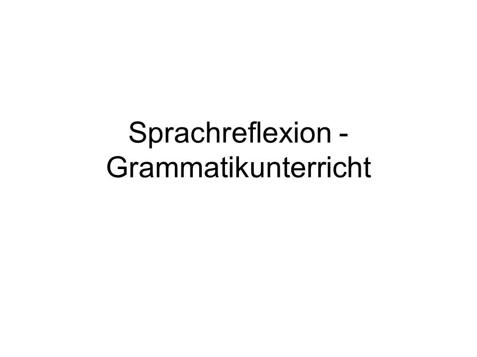 Integrativer Grammatikunterricht (1983) Auf einen isolierten Grammatikunterricht wird verzichtet.