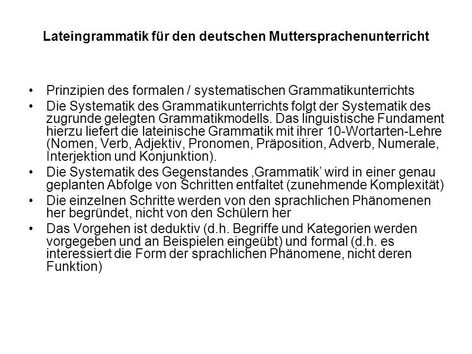 Lateingrammatik für den deutschen Muttersprachenunterricht Prinzipien des formalen / systematischen Grammatikunterrichts Die Systematik des Grammatiku