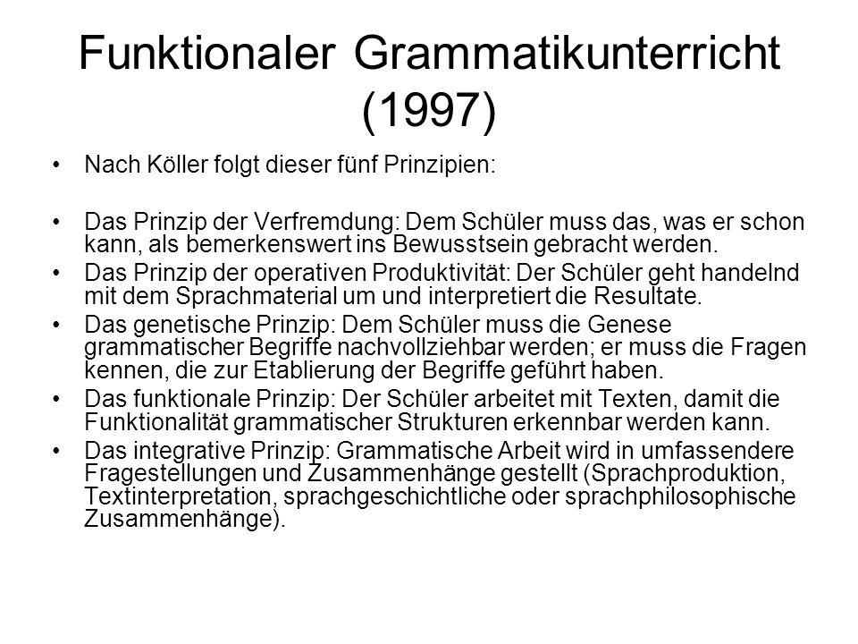 Funktionaler Grammatikunterricht (1997) Nach Köller folgt dieser fünf Prinzipien: Das Prinzip der Verfremdung: Dem Schüler muss das, was er schon kann