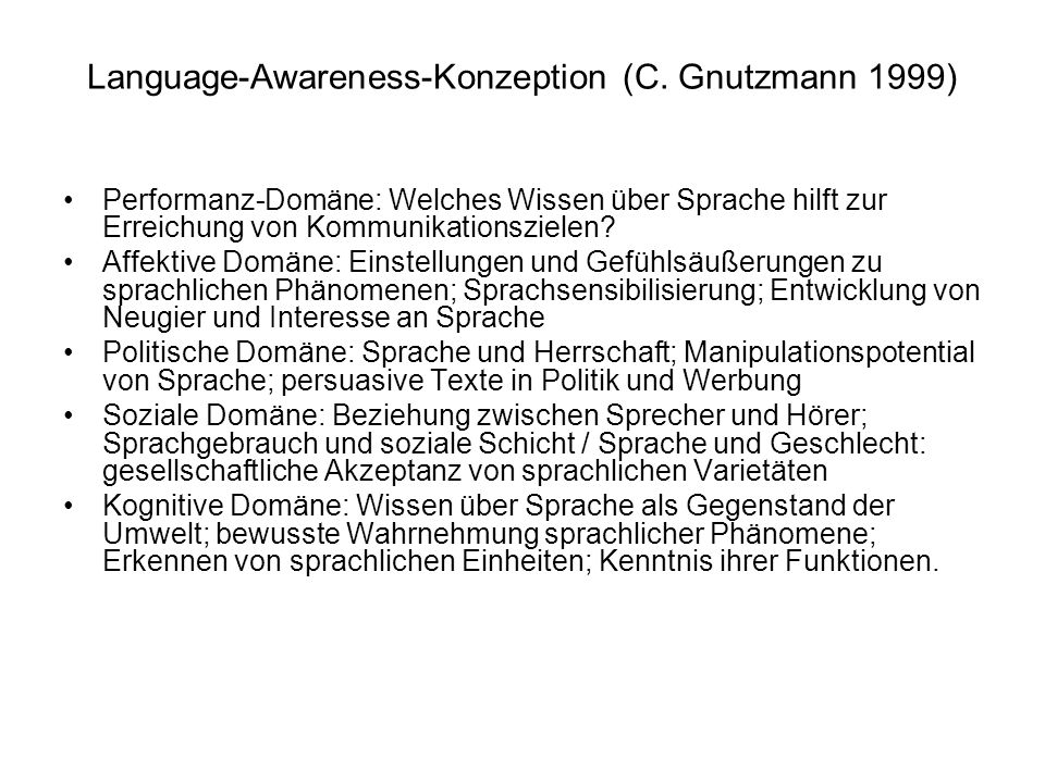 Language-Awareness-Konzeption (C. Gnutzmann 1999) Performanz-Domäne: Welches Wissen über Sprache hilft zur Erreichung von Kommunikationszielen? Affekt