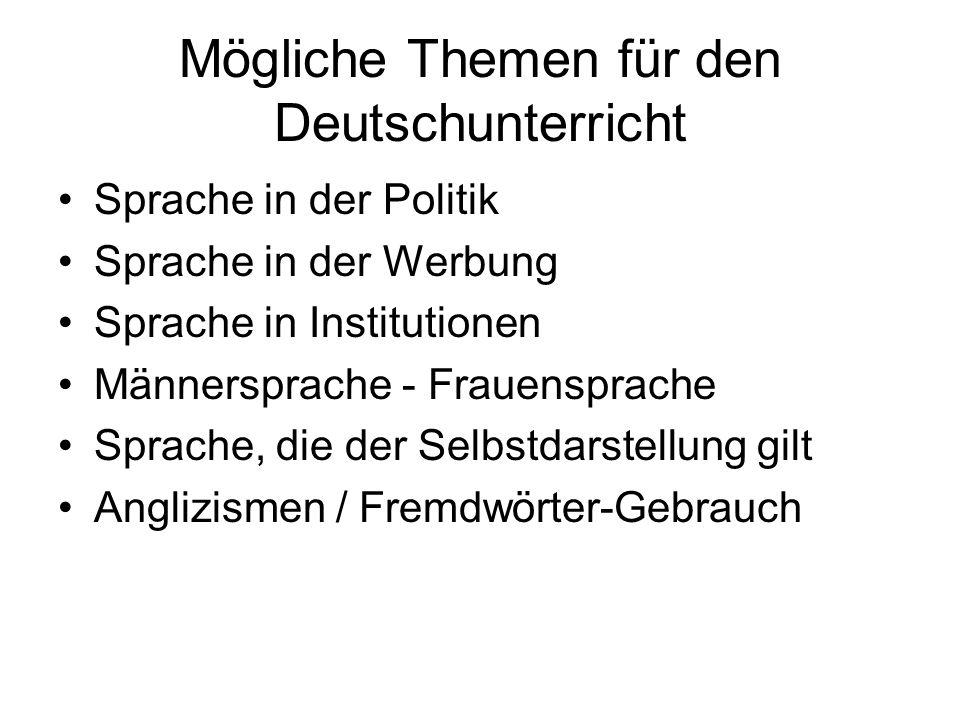 Mögliche Themen für den Deutschunterricht Sprache in der Politik Sprache in der Werbung Sprache in Institutionen Männersprache - Frauensprache Sprache