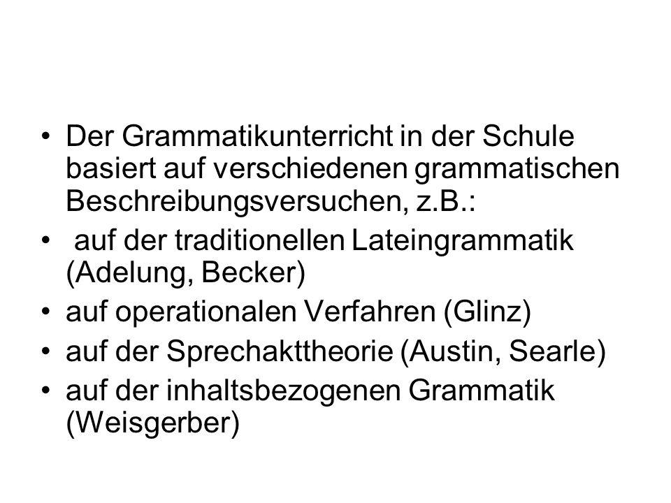 Der Grammatikunterricht in der Schule basiert auf verschiedenen grammatischen Beschreibungsversuchen, z.B.: auf der traditionellen Lateingrammatik (Ad