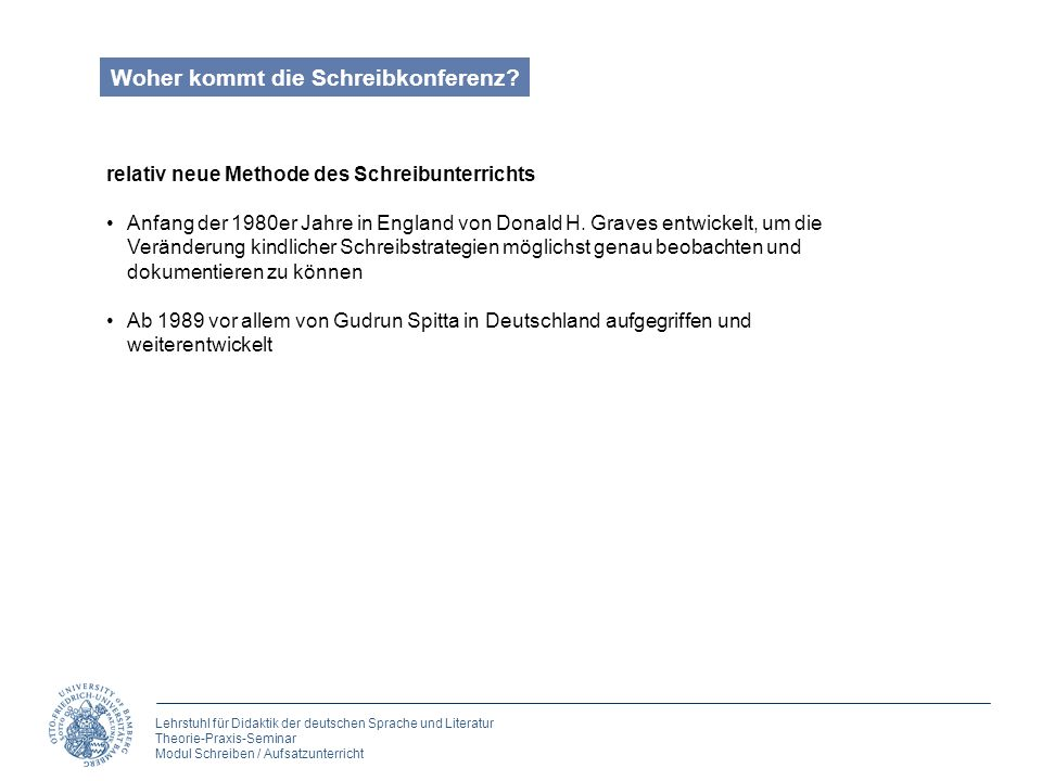 Lehrstuhl für Didaktik der deutschen Sprache und Literatur Theorie-Praxis-Seminar Modul Schreiben / Aufsatzunterricht Woher kommt die Schreibkonferenz