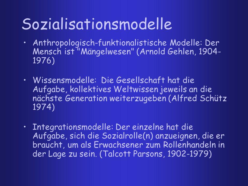 Sozialisationsmodelle Anthropologisch-funktionalistische Modelle: Der Mensch ist