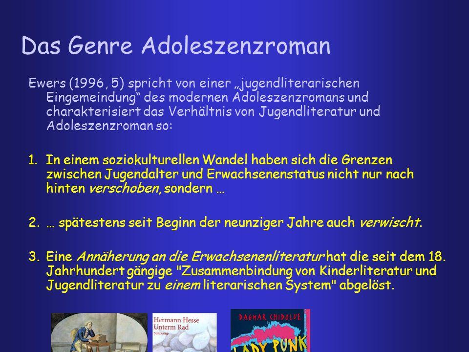 Das Genre Adoleszenzroman Ewers (1996, 5) spricht von einer jugendliterarischen Eingemeindung des modernen Adoleszenzromans und charakterisiert das Ve