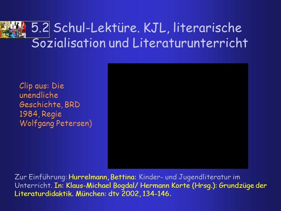 5.2 Schul-Lektüre. KJL, literarische Sozialisation und Literaturunterricht Zur Einführung: Hurrelmann, Bettina: Kinder- und Jugendliteratur im Unterri