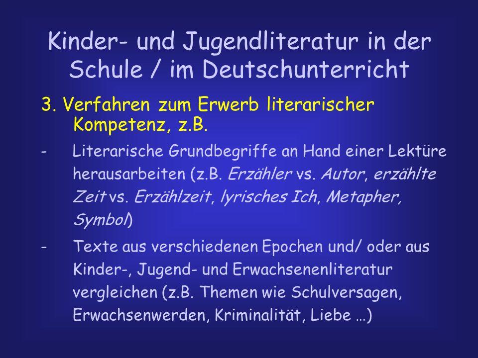 Kinder- und Jugendliteratur in der Schule / im Deutschunterricht 3. Verfahren zum Erwerb literarischer Kompetenz, z.B. -Literarische Grundbegriffe an