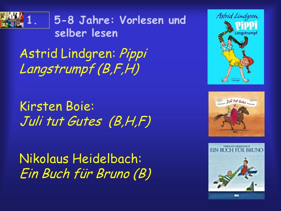 Astrid Lindgren: Pippi Langstrumpf (B,F,H) Kirsten Boie: Juli tut Gutes (B,H,F) Nikolaus Heidelbach: Ein Buch für Bruno (B) 1. 5-8 Jahre: Vorlesen und