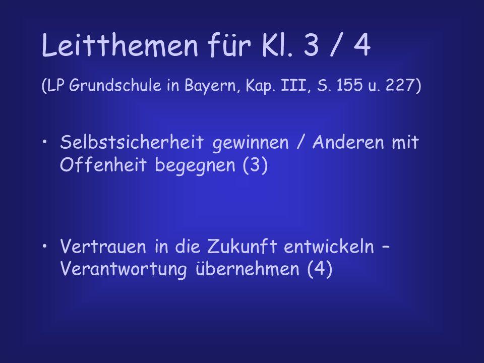 Leitthemen für Kl. 3 / 4 (LP Grundschule in Bayern, Kap. III, S. 155 u. 227) Selbstsicherheit gewinnen / Anderen mit Offenheit begegnen (3) Vertrauen
