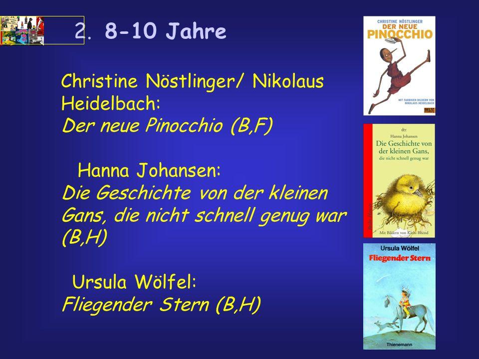 2. 8-10 Jahre Christine Nöstlinger/ Nikolaus Heidelbach: Der neue Pinocchio (B,F) Hanna Johansen: Die Geschichte von der kleinen Gans, die nicht schne