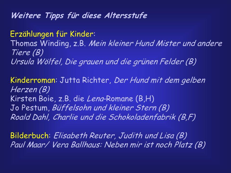 Weitere Tipps für diese Altersstufe Erzählungen für Kinder: Thomas Winding, z.B. Mein kleiner Hund Mister und andere Tiere (B) Ursula Wölfel, Die grau