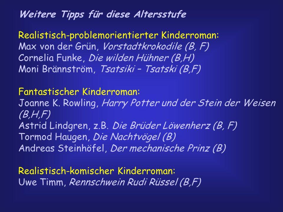 Weitere Tipps für diese Altersstufe Realistisch-problemorientierter Kinderroman: Max von der Grün, Vorstadtkrokodile (B, F) Cornelia Funke, Die wilden