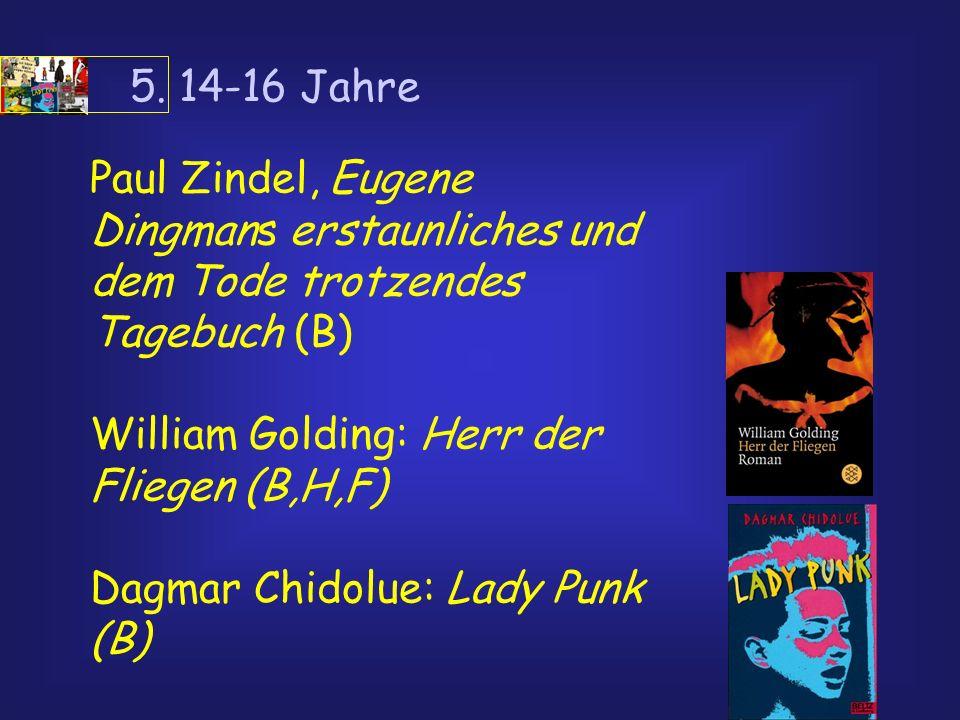 5. 14-16 Jahre Paul Zindel, Eugene Dingmans erstaunliches und dem Tode trotzendes Tagebuch (B) William Golding: Herr der Fliegen (B,H,F) Dagmar Chidol