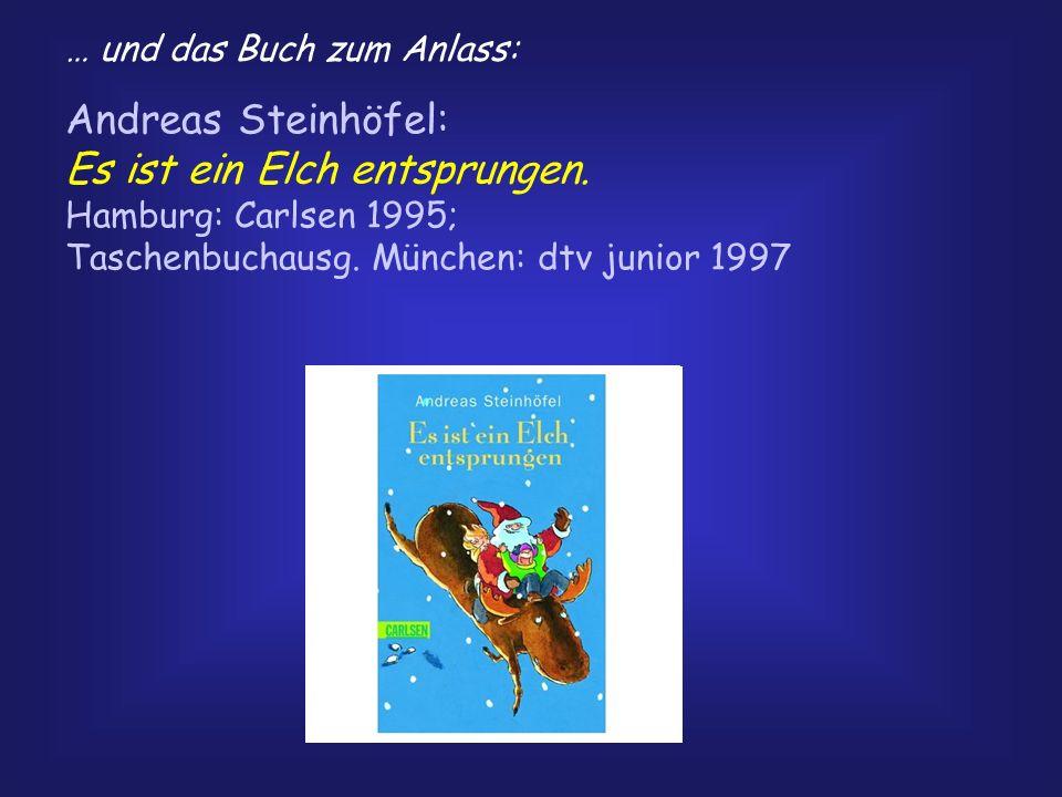 Andreas Steinhöfel: Es ist ein Elch entsprungen. Hamburg: Carlsen 1995; Taschenbuchausg. München: dtv junior 1997 … und das Buch zum Anlass: