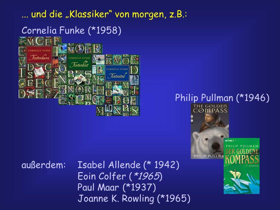 ... und die Klassiker von morgen, z.B.: Cornelia Funke (*1958) Philip Pullman (*1946) außerdem: Isabel Allende (* 1942) Eoin Colfer (*1965) Paul Maar