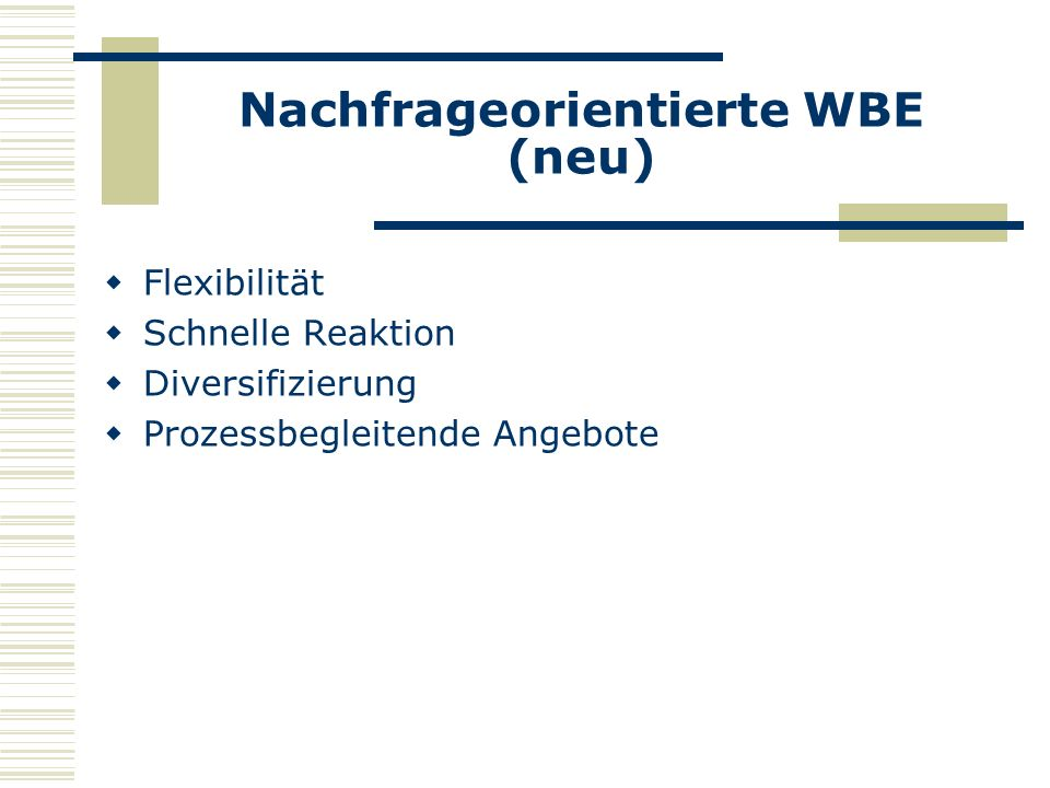 Nachfrageorientierte WBE (neu) Flexibilität Schnelle Reaktion Diversifizierung Prozessbegleitende Angebote