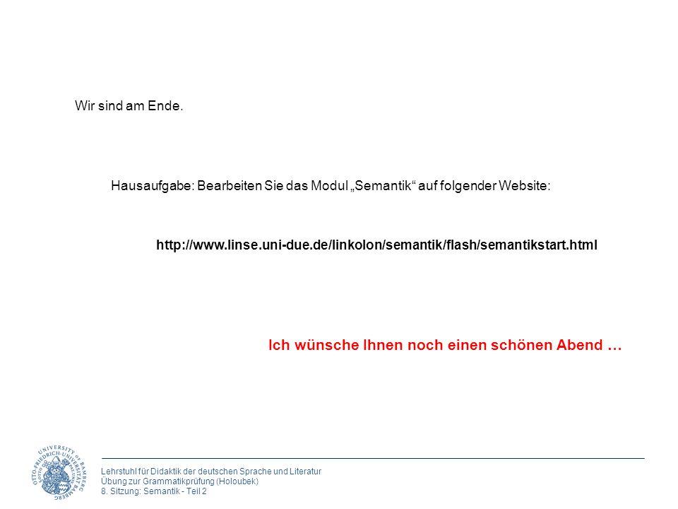 Lehrstuhl für Didaktik der deutschen Sprache und Literatur Übung zur Grammatikprüfung (Holoubek) 8. Sitzung: Semantik - Teil 2 Ich wünsche Ihnen noch