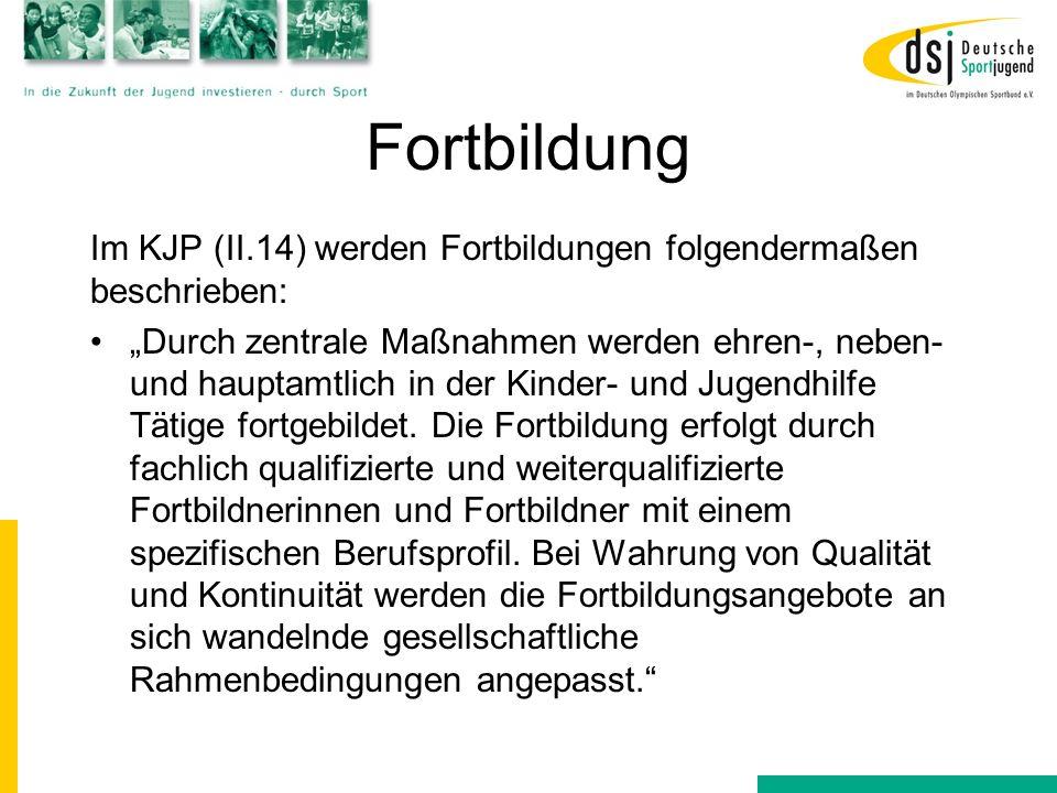 Fortbildung Im KJP (II.14) werden Fortbildungen folgendermaßen beschrieben: Durch zentrale Maßnahmen werden ehren-, neben- und hauptamtlich in der Kin