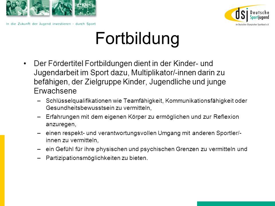 Fortbildung Der Fördertitel Fortbildungen dient in der Kinder- und Jugendarbeit im Sport dazu, Multiplikator/-innen darin zu befähigen, der Zielgruppe