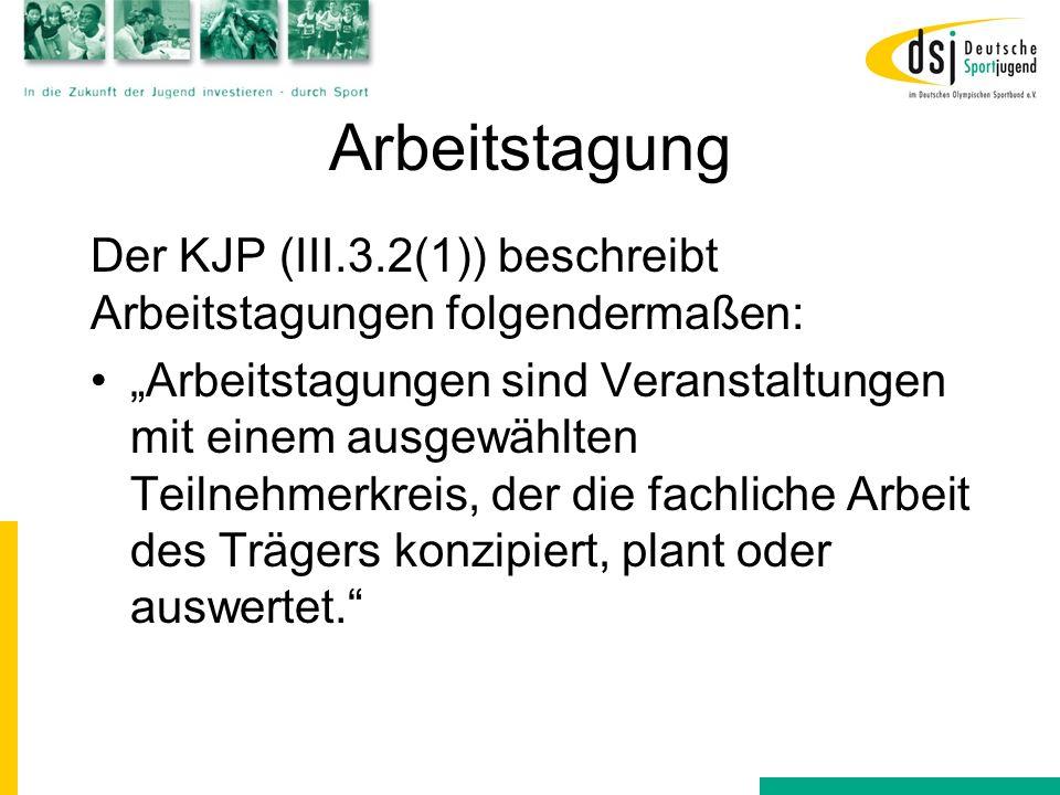 Arbeitstagung Der KJP (III.3.2(1)) beschreibt Arbeitstagungen folgendermaßen: Arbeitstagungen sind Veranstaltungen mit einem ausgewählten Teilnehmerkr