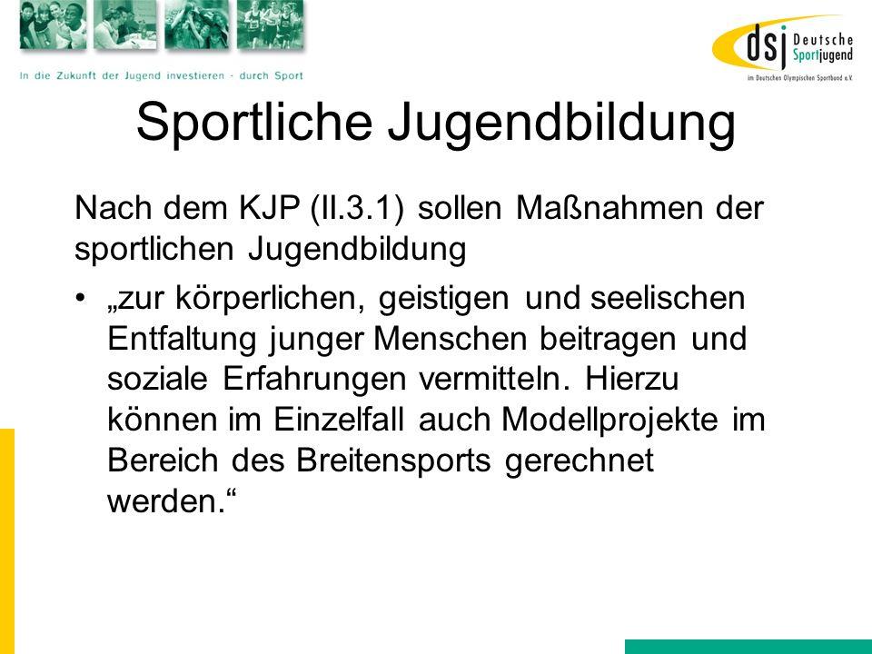 Sportliche Jugendbildung Nach dem KJP (II.3.1) sollen Maßnahmen der sportlichen Jugendbildung zur körperlichen, geistigen und seelischen Entfaltung ju
