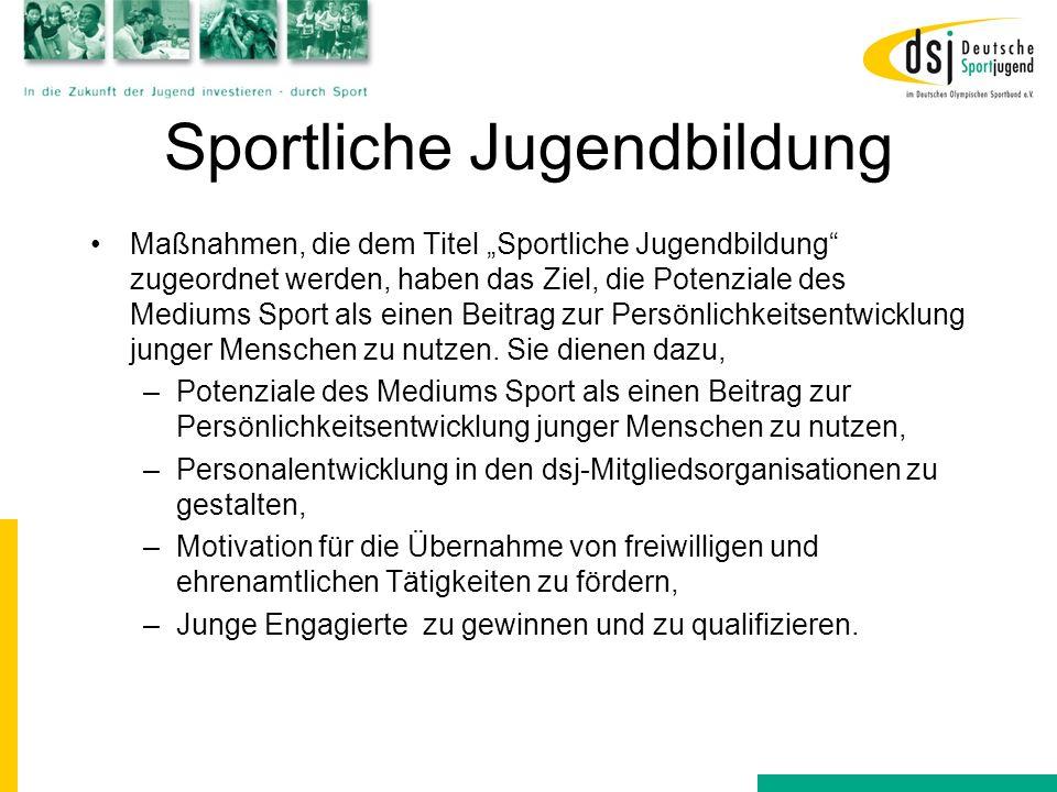 Sportliche Jugendbildung Maßnahmen, die dem Titel Sportliche Jugendbildung zugeordnet werden, haben das Ziel, die Potenziale des Mediums Sport als ein
