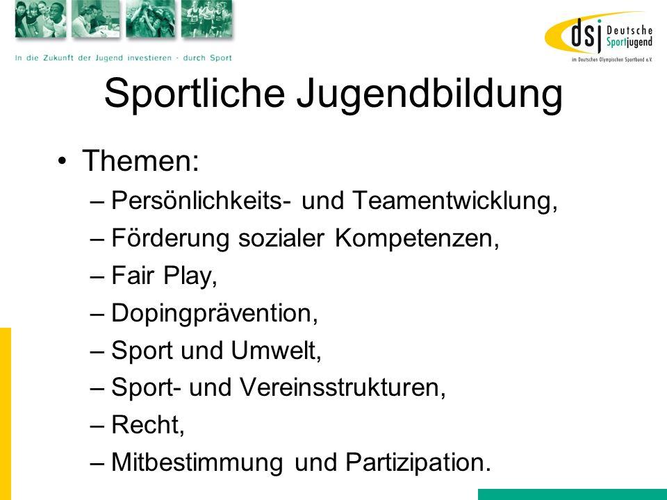 Sportliche Jugendbildung Themen: –Persönlichkeits- und Teamentwicklung, –Förderung sozialer Kompetenzen, –Fair Play, –Dopingprävention, –Sport und Umw