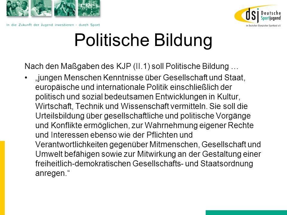 Politische Bildung Nach den Maßgaben des KJP (II.1) soll Politische Bildung … jungen Menschen Kenntnisse über Gesellschaft und Staat, europäische und
