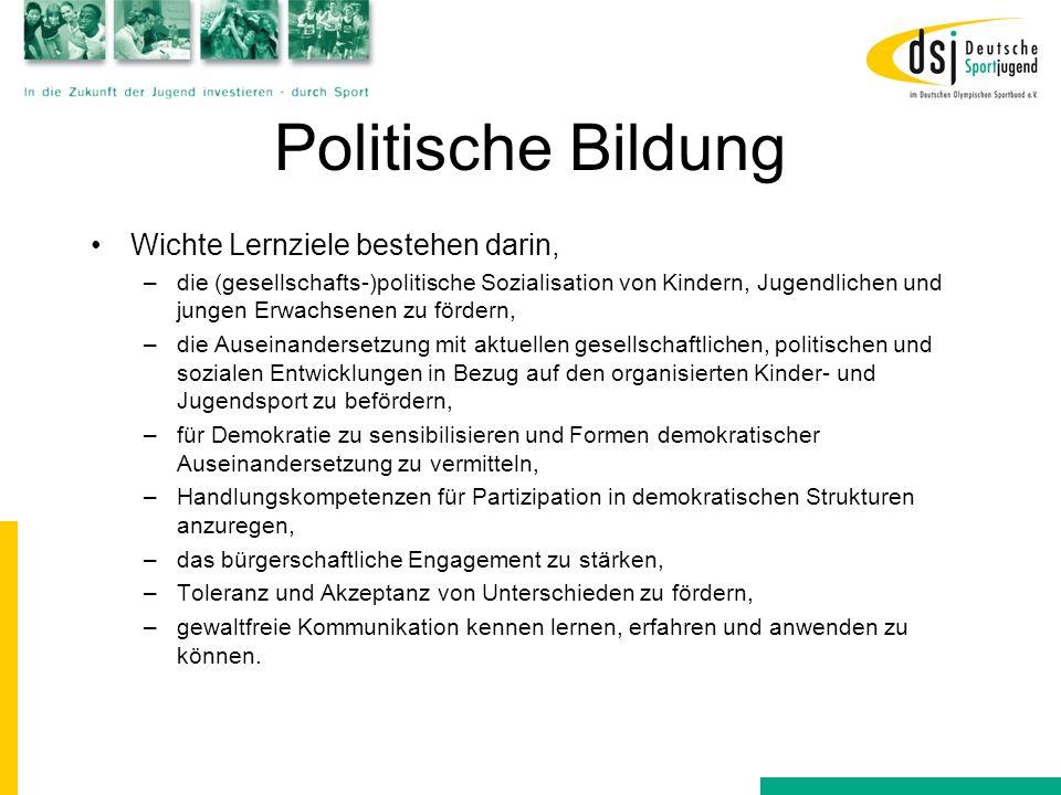 Politische Bildung Wichte Lernziele bestehen darin, –die (gesellschafts-)politische Sozialisation von Kindern, Jugendlichen und jungen Erwachsenen zu