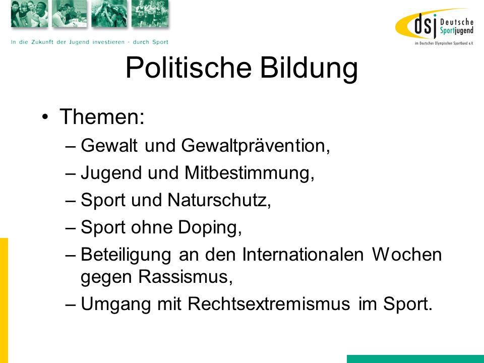 Politische Bildung Themen: –Gewalt und Gewaltprävention, –Jugend und Mitbestimmung, –Sport und Naturschutz, –Sport ohne Doping, –Beteiligung an den In