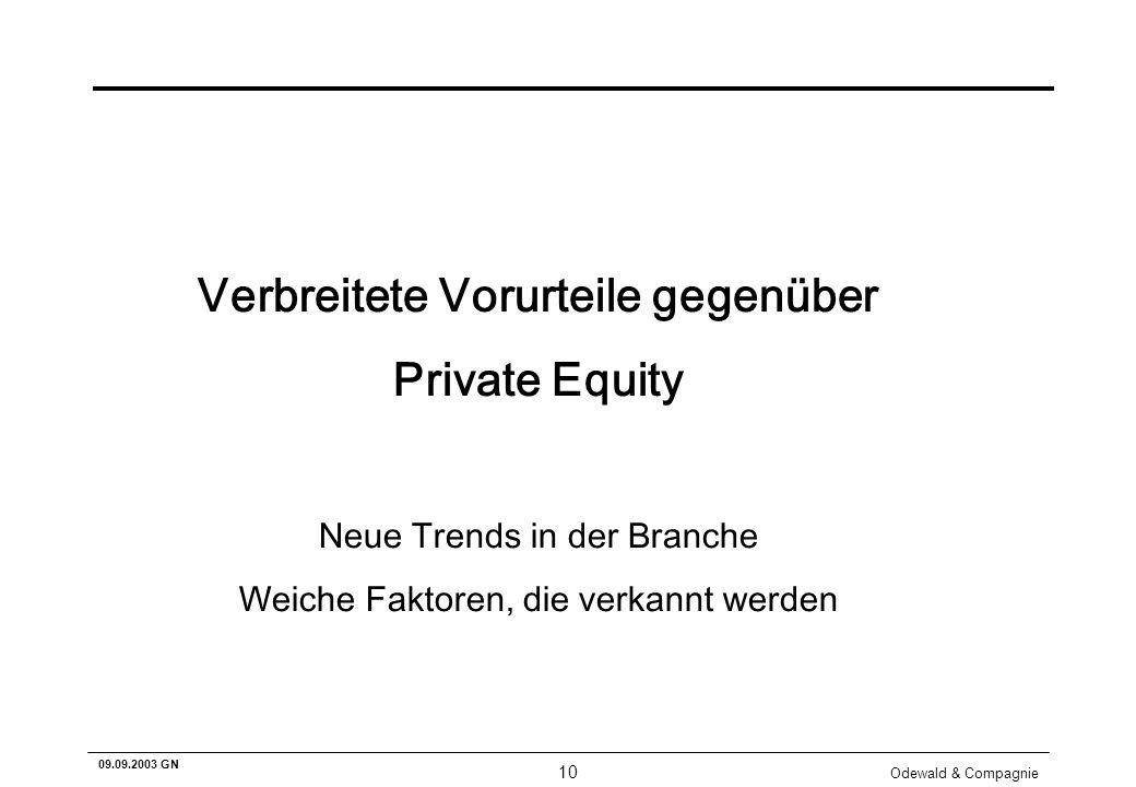 Odewald & Compagnie 10 09.09.2003 GN Verbreitete Vorurteile gegenüber Private Equity Neue Trends in der Branche Weiche Faktoren, die verkannt werden