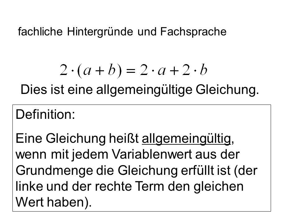 IQSH fachliche Hintergründe und Fachsprache Dies ist eine allgemeingültige Gleichung. Definition: Eine Gleichung heißt allgemeingültig, wenn mit jedem