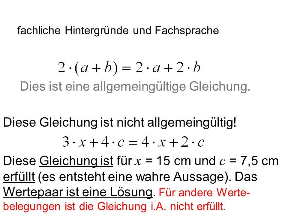 IQSH fachliche Hintergründe und Fachsprache Dies ist eine allgemeingültige Gleichung. Diese Gleichung ist nicht allgemeingültig! Diese Gleichung ist f