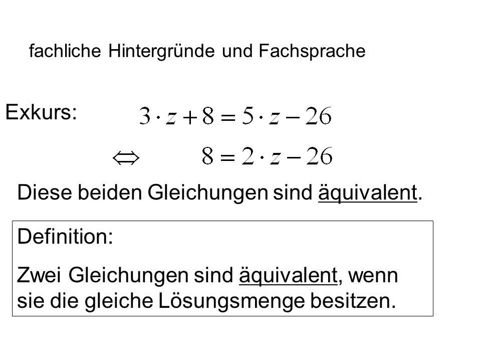 IQSH fachliche Hintergründe und Fachsprache Exkurs: Diese beiden Gleichungen sind äquivalent. Definition: Zwei Gleichungen sind äquivalent, wenn sie d