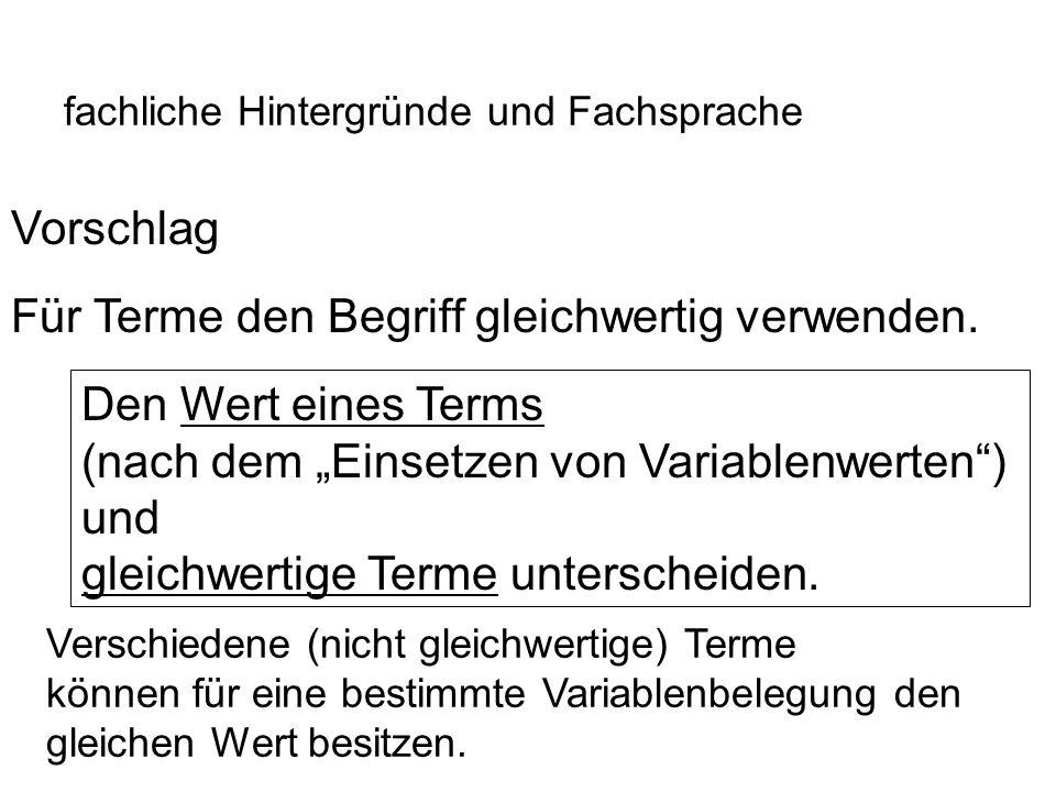 IQSH fachliche Hintergründe und Fachsprache Vorschlag Für Terme den Begriff gleichwertig verwenden. Den Wert eines Terms (nach dem Einsetzen von Varia