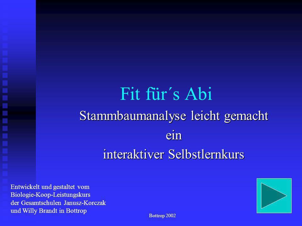 Fit für´s Abi Stammbaumanalyse leicht gemacht ein interaktiver Selbstlernkurs Entwickelt und gestaltet vom Biologie-Koop-Leistungskurs der Gesamtschulen Janusz-Korczak und Willy Brandt in Bottrop Bottrop 2002