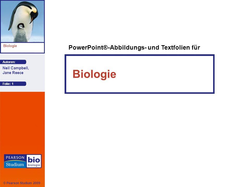 © Pearson Studium 2009 Autoren: Biologie Neil Campbell, Jane Reece Biologie PowerPoint®-Abbildungs- und Textfolien für Folie: 1