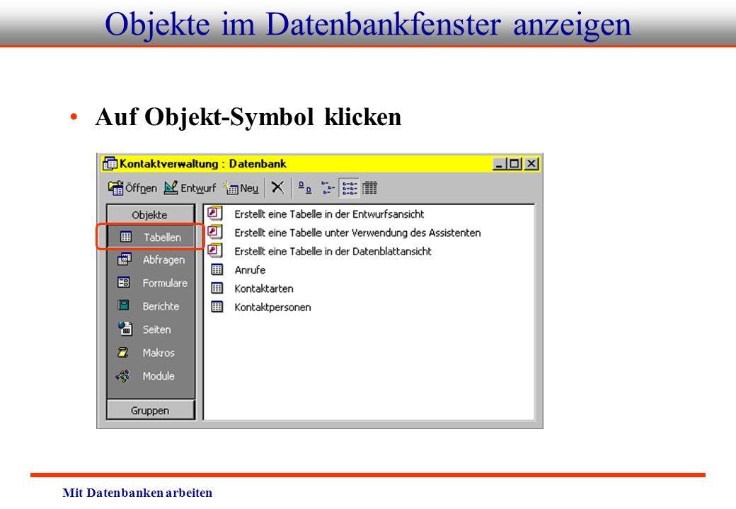 Mit Datenbanken arbeiten Objekte im Datenbankfenster anzeigen Auf Objekt-Symbol klicken