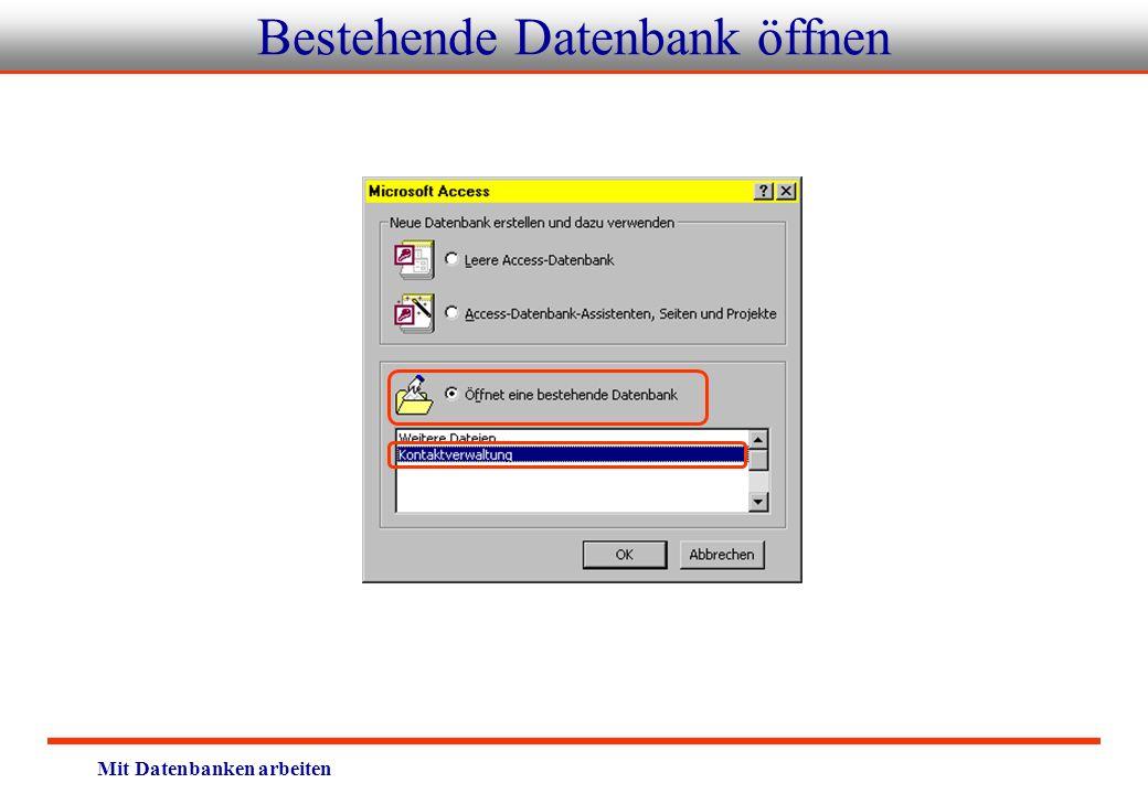 Mit Datenbanken arbeiten Bestehende Datenbank öffnen